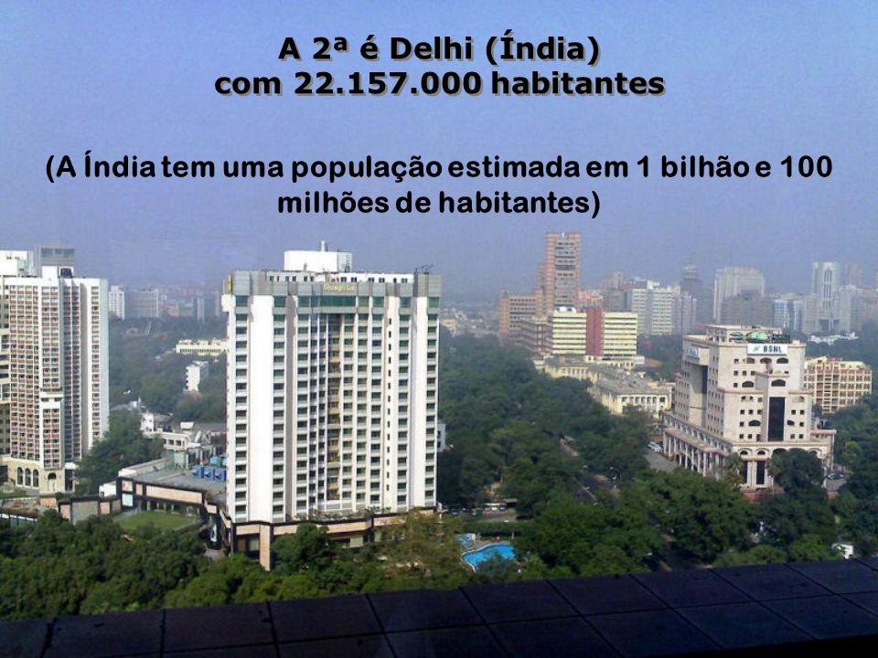 A 2ª é Delhi (Índia) com 22.157.000 habitantes.