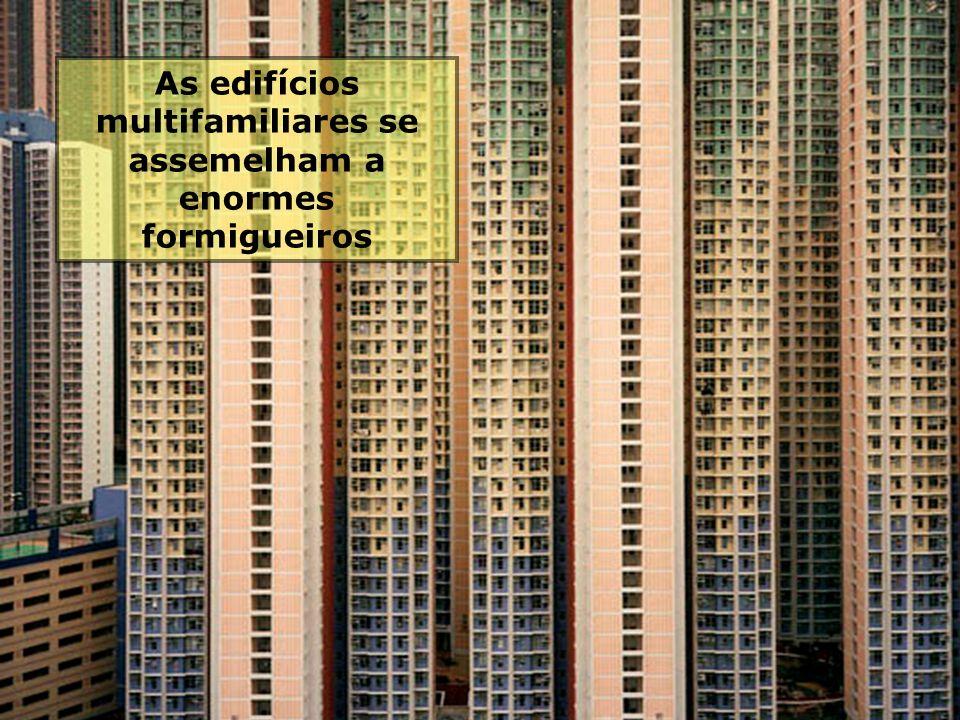 As edifícios multifamiliares se assemelham a enormes formigueiros