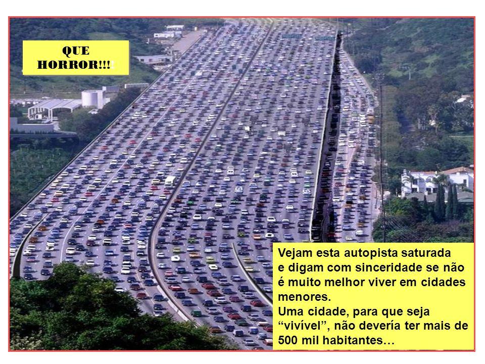QUE HORROR!!!! Vejam esta autopista saturada. e digam com sinceridade se não é muito melhor viver em cidades menores.