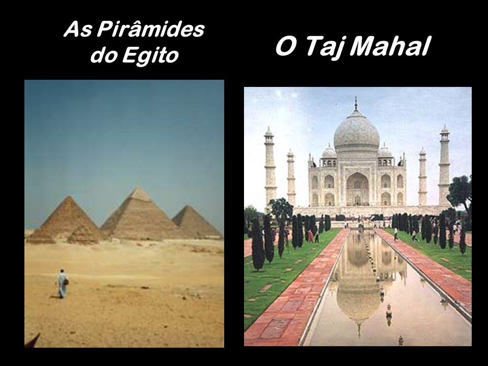 As Pirâmides do Egito O Taj Mahal