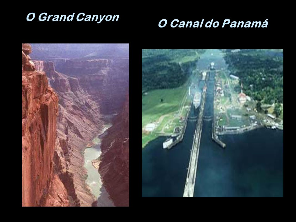 O Grand Canyon O Canal do Panamá