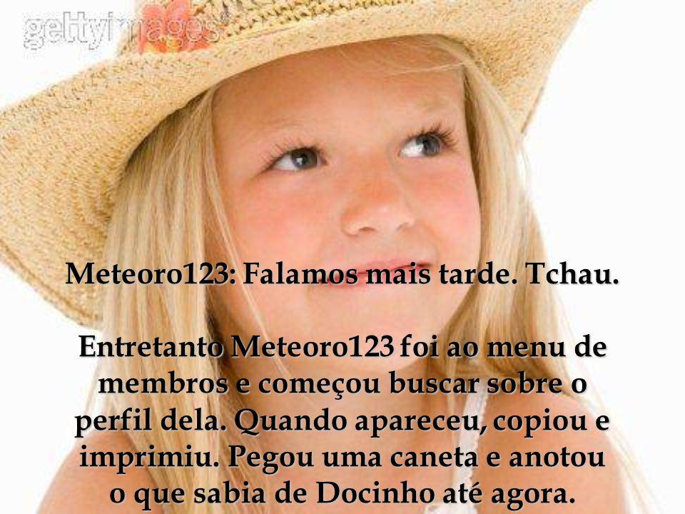 Meteoro123: Falamos mais tarde. Tchau
