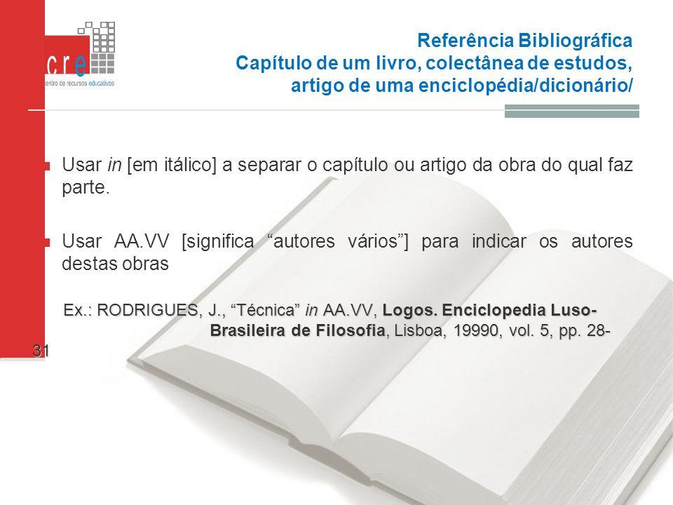 Referência Bibliográfica Capítulo de um livro, colectânea de estudos, artigo de uma enciclopédia/dicionário/