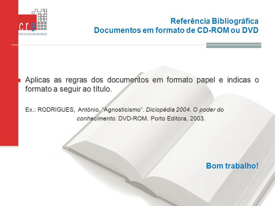 Referência Bibliográfica Documentos em formato de CD-ROM ou DVD