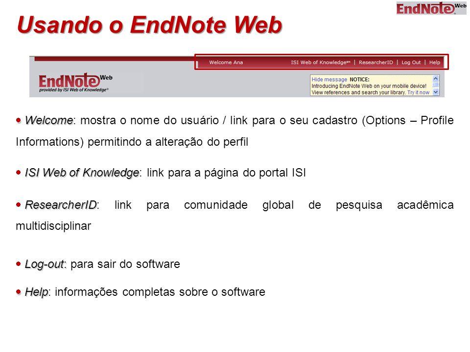 Usando o EndNote Web Welcome: mostra o nome do usuário / link para o seu cadastro (Options – Profile Informations) permitindo a alteração do perfil.