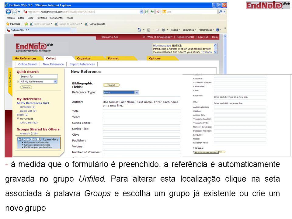 - à medida que o formulário é preenchido, a referência é automaticamente gravada no grupo Unfiled.