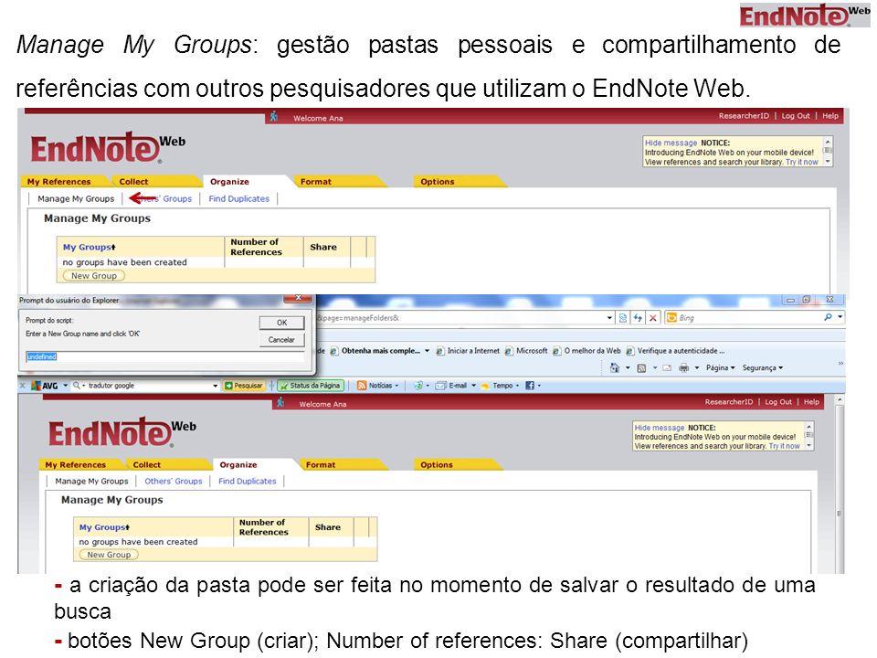 Manage My Groups: gestão pastas pessoais e compartilhamento de referências com outros pesquisadores que utilizam o EndNote Web.