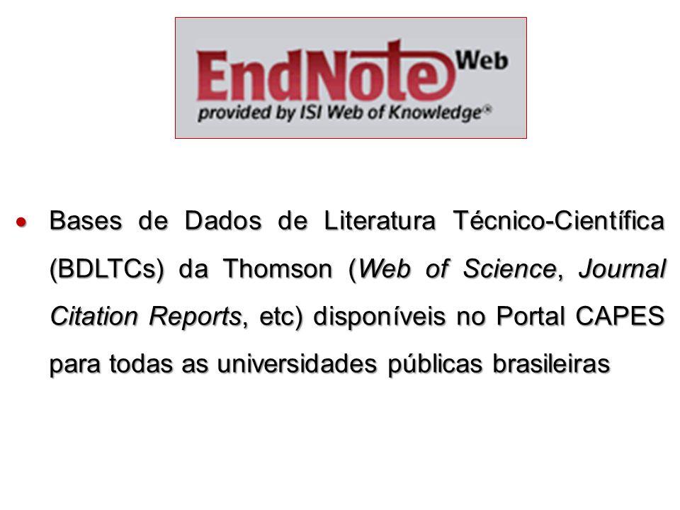 Bases de Dados de Literatura Técnico-Científica (BDLTCs) da Thomson (Web of Science, Journal Citation Reports, etc) disponíveis no Portal CAPES para todas as universidades públicas brasileiras