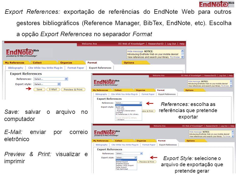 Export References: exportação de referências do EndNote Web para outros gestores bibliográficos (Reference Manager, BibTex, EndNote, etc). Escolha a opção Export References no separador Format
