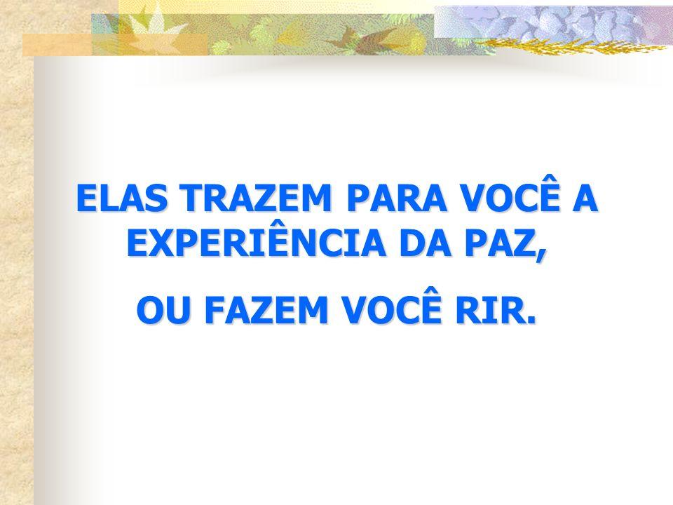 ELAS TRAZEM PARA VOCÊ A EXPERIÊNCIA DA PAZ,