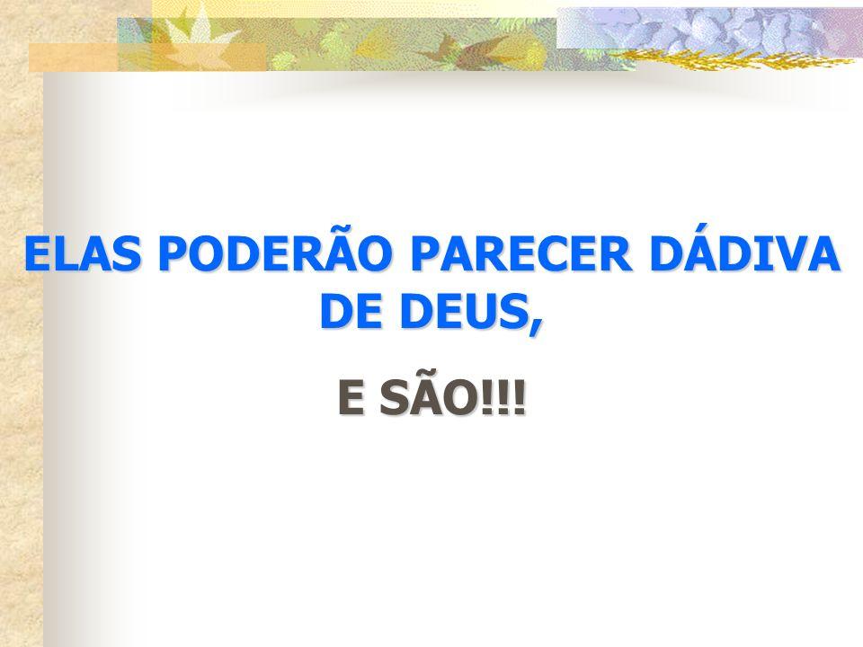 ELAS PODERÃO PARECER DÁDIVA DE DEUS,
