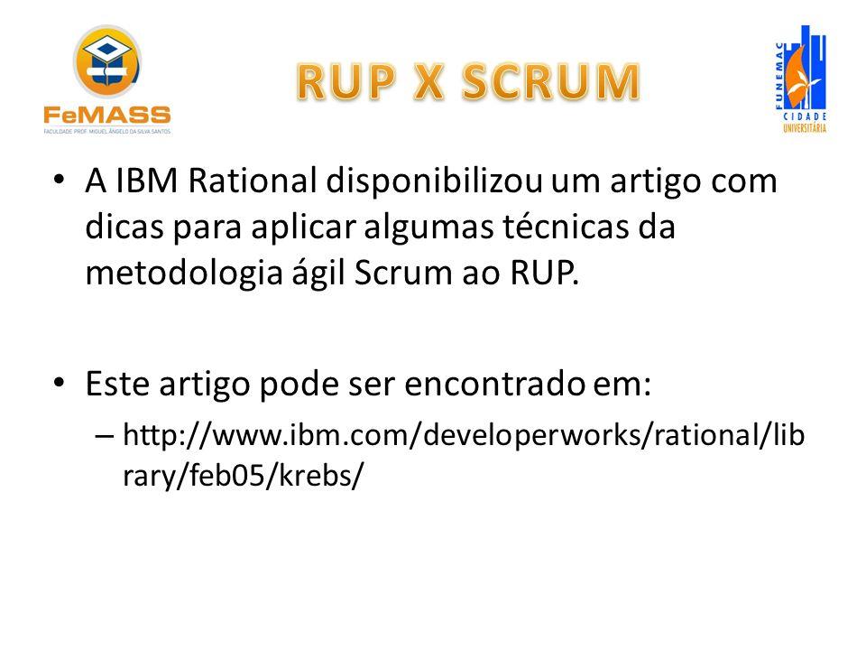 RUP X SCRUM A IBM Rational disponibilizou um artigo com dicas para aplicar algumas técnicas da metodologia ágil Scrum ao RUP.