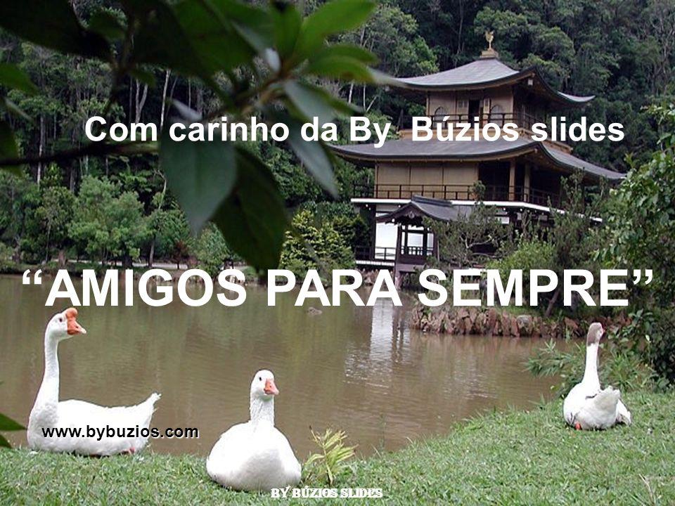 AMIGOS PARA SEMPRE Com carinho da By Búzios slides www.bybuzios.com