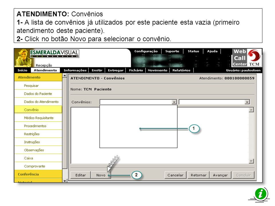 ATENDIMENTO: Convênios 1- A lista de convênios já utilizados por este paciente esta vazia (primeiro atendimento deste paciente). 2- Click no botão Novo para selecionar o convênio.