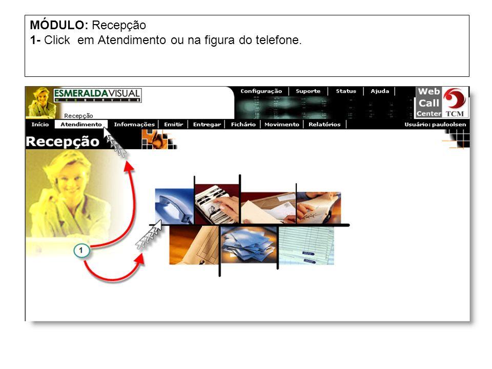 MÓDULO: Recepção 1- Click em Atendimento ou na figura do telefone.
