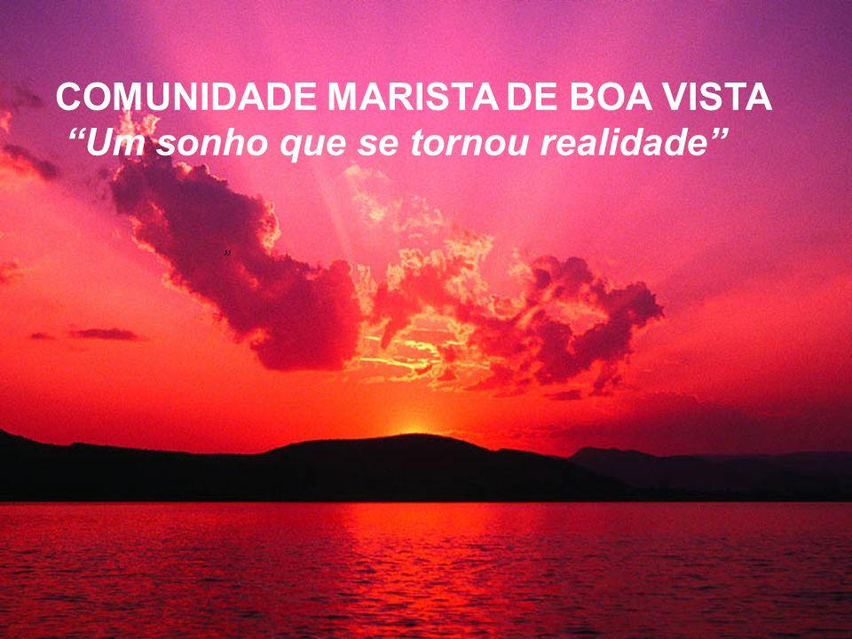 COMUNIDADE MARISTA DE BOA VISTA Um sonho que se tornou realidade