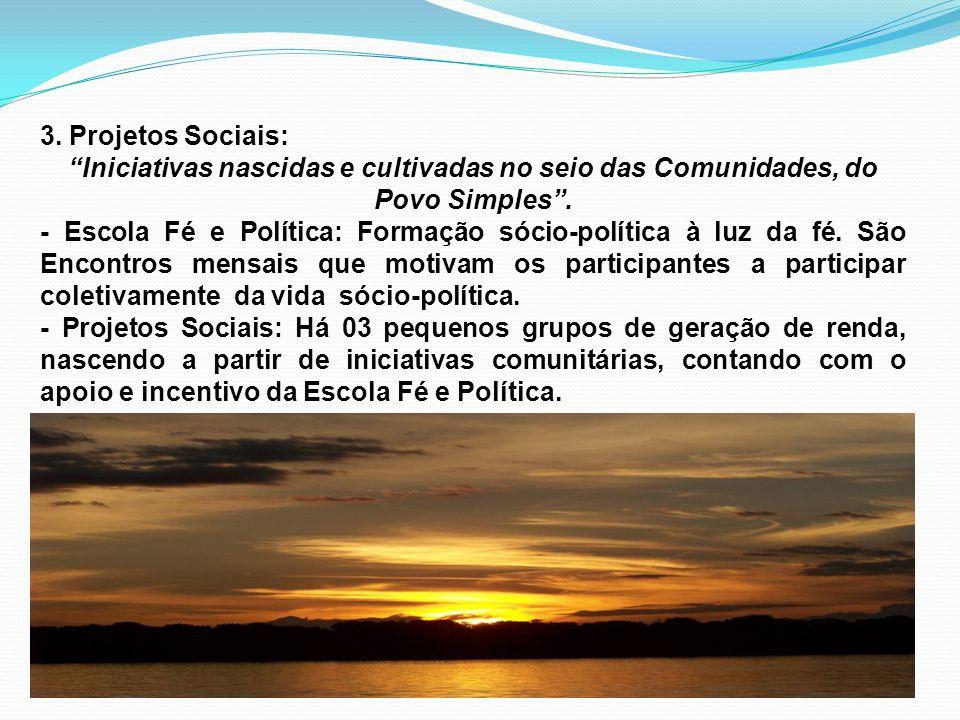 3. Projetos Sociais: Iniciativas nascidas e cultivadas no seio das Comunidades, do Povo Simples .