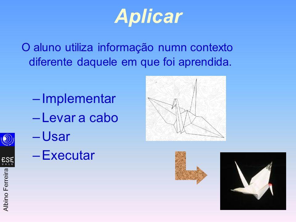 Aplicar O aluno utiliza informação numn contexto diferente daquele em que foi aprendida. Implementar.