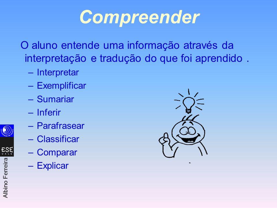 Compreender O aluno entende uma informação através da interpretação e tradução do que foi aprendido .
