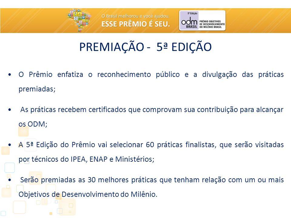PREMIAÇÃO - 5ª EDIÇÃO O Prêmio enfatiza o reconhecimento público e a divulgação das práticas premiadas;