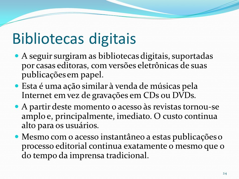 Bibliotecas digitais A seguir surgiram as bibliotecas digitais, suportadas por casas editoras, com versões eletrônicas de suas publicações em papel.