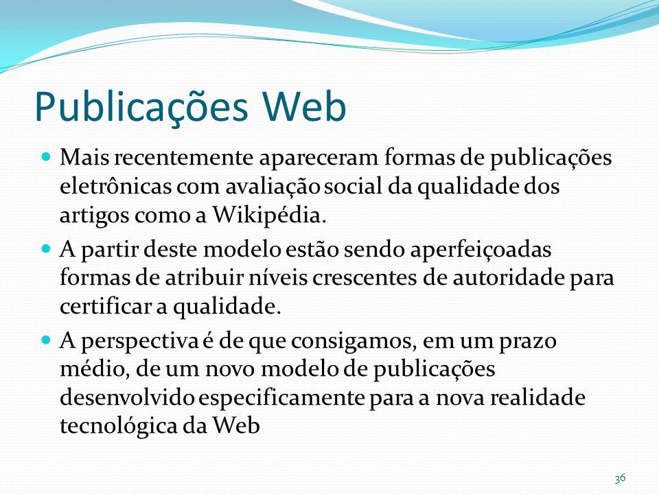 Publicações Web Mais recentemente apareceram formas de publicações eletrônicas com avaliação social da qualidade dos artigos como a Wikipédia.