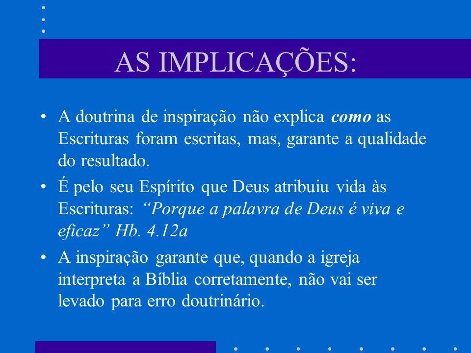 AS IMPLICAÇÕES: A doutrina de inspiração não explica como as Escrituras foram escritas, mas, garante a qualidade do resultado.