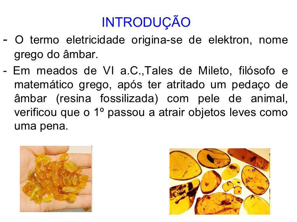 - O termo eletricidade origina-se de elektron, nome grego do âmbar.