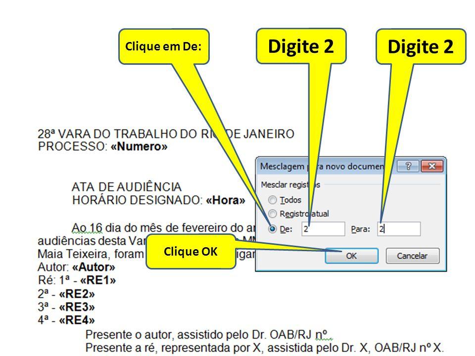 Clique em De: Digite 2 Digite 2 Clique OK