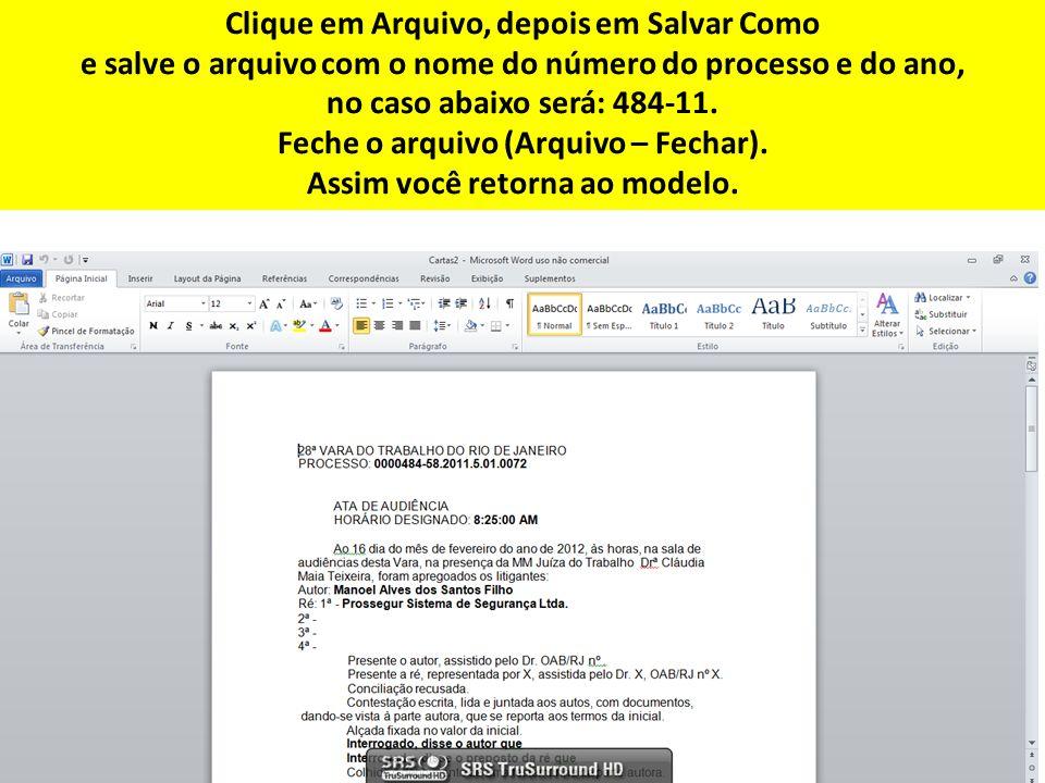 Clique em Arquivo, depois em Salvar Como e salve o arquivo com o nome do número do processo e do ano, no caso abaixo será: 484-11.