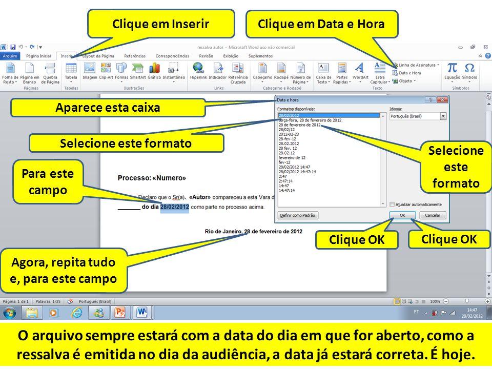 Clique em Inserir Clique em Data e Hora. Aparece esta caixa. Selecione este formato. Selecione este formato.