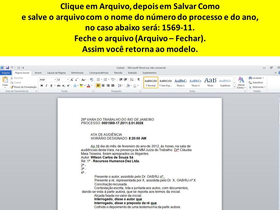 Clique em Arquivo, depois em Salvar Como e salve o arquivo com o nome do número do processo e do ano, no caso abaixo será: 1569-11.