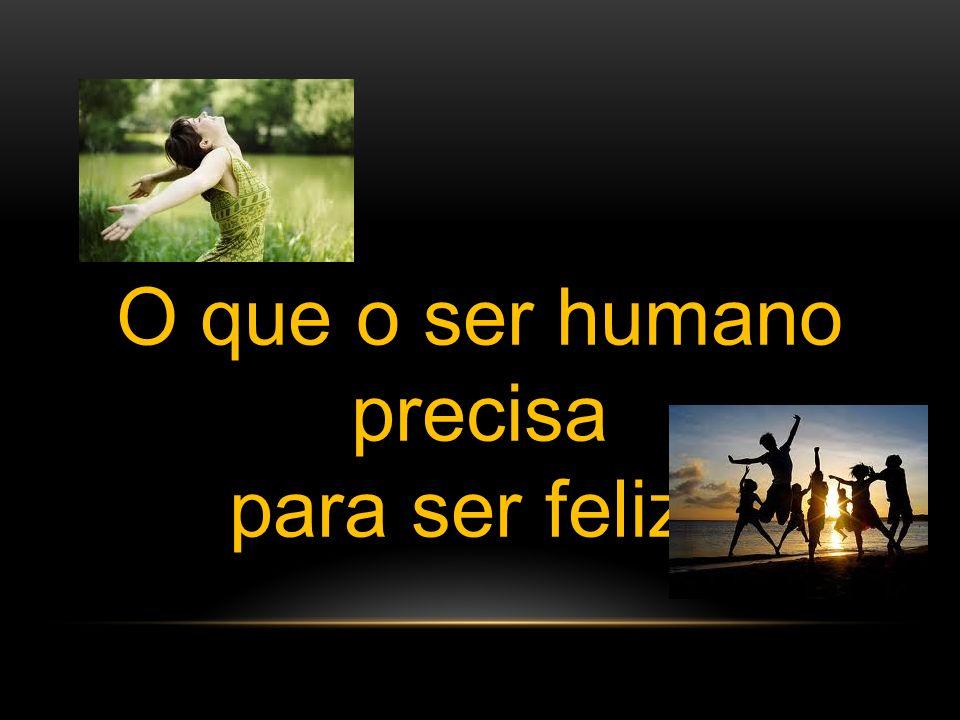 O que o ser humano precisa