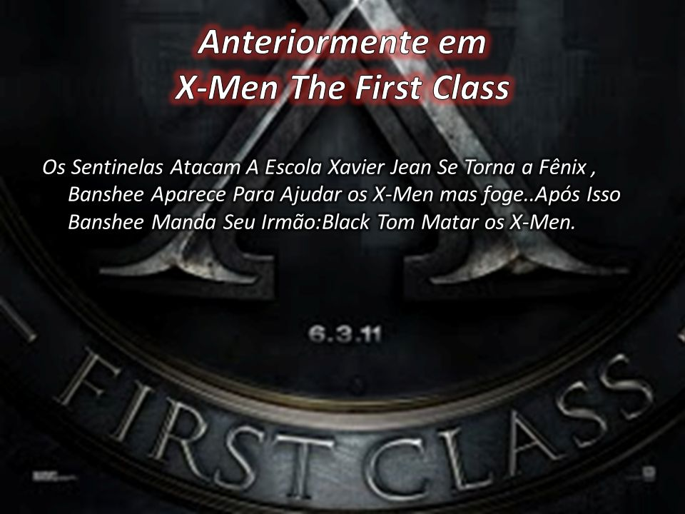 Anteriormente em X-Men The First Class