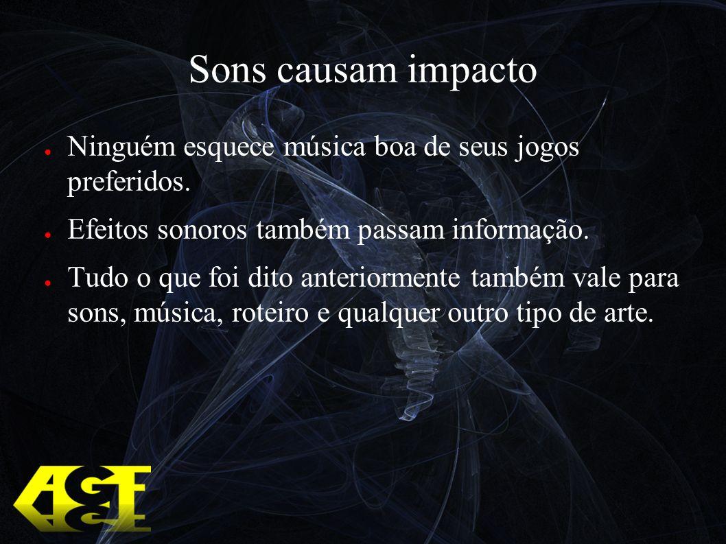 Sons causam impacto Ninguém esquece música boa de seus jogos preferidos. Efeitos sonoros também passam informação.