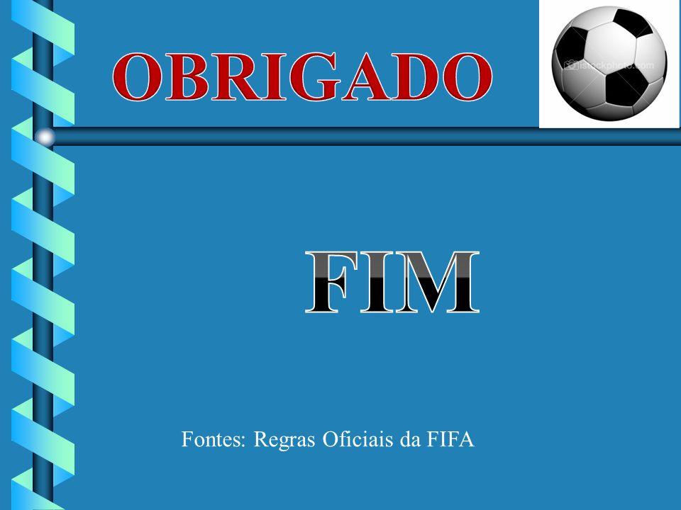 OBRIGADO FIM Fontes: Regras Oficiais da FIFA