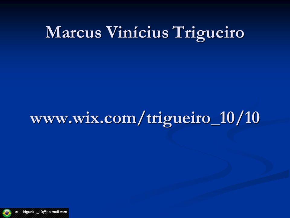 Marcus Vinícius Trigueiro www.wix.com/trigueiro_10/10