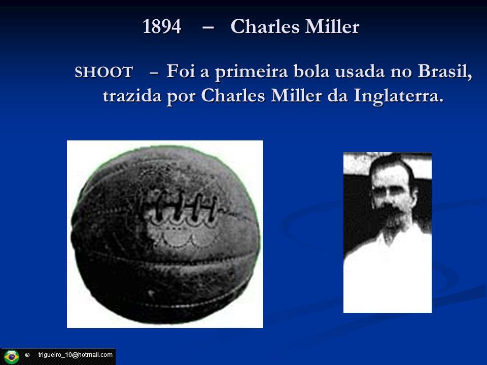 1894 – Charles Miller SHOOT – Foi a primeira bola usada no Brasil, trazida por Charles Miller da Inglaterra.