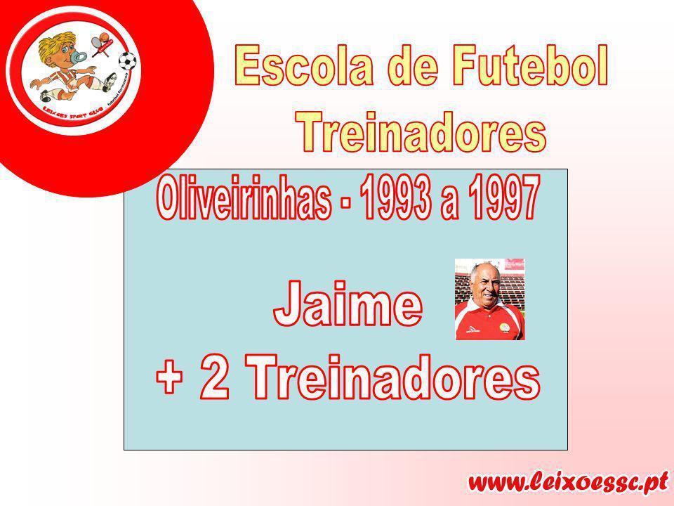 Escola de Futebol Treinadores Oliveirinhas - 1993 a 1997 Jaime + 2 Treinadores