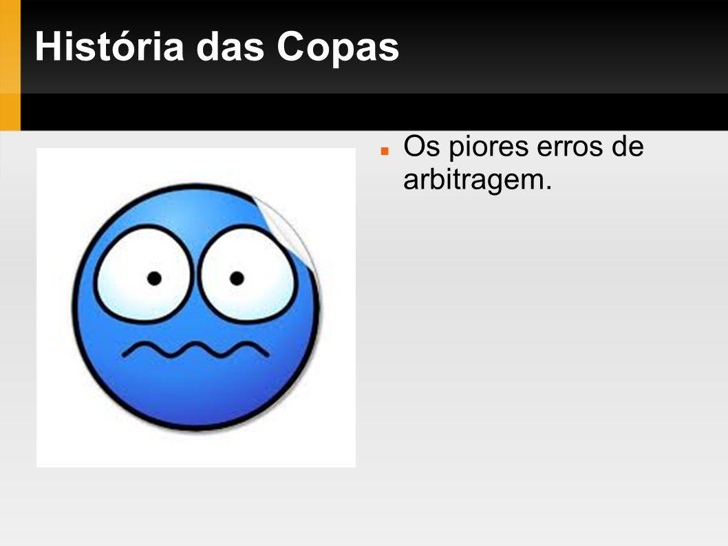 História das Copas Os piores erros de arbitragem.