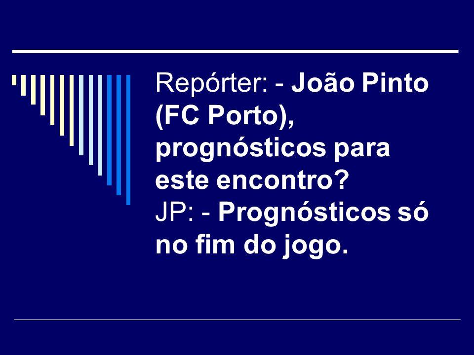 Repórter: - João Pinto (FC Porto), prognósticos para este encontro
