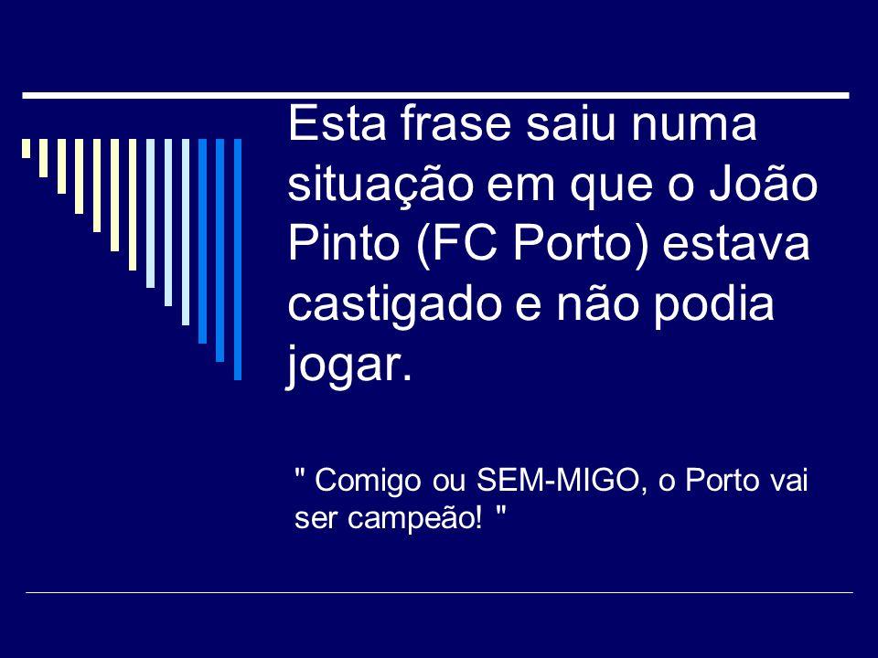 Comigo ou SEM-MIGO, o Porto vai ser campeão!