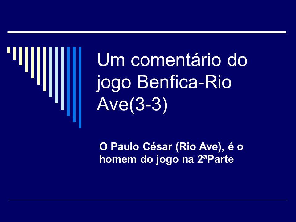 Um comentário do jogo Benfica-Rio Ave(3-3)