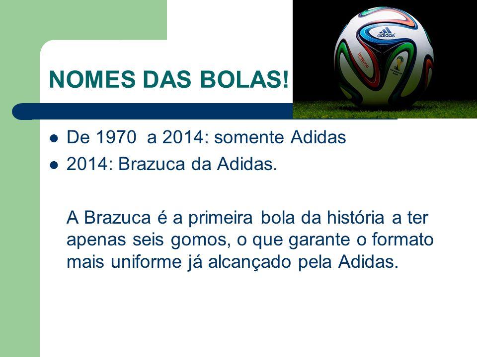 NOMES DAS BOLAS! De 1970 a 2014: somente Adidas