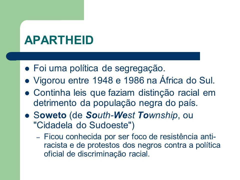APARTHEID Foi uma política de segregação.