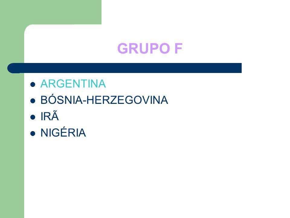 GRUPO F ARGENTINA BÓSNIA-HERZEGOVINA IRÃ NIGÉRIA