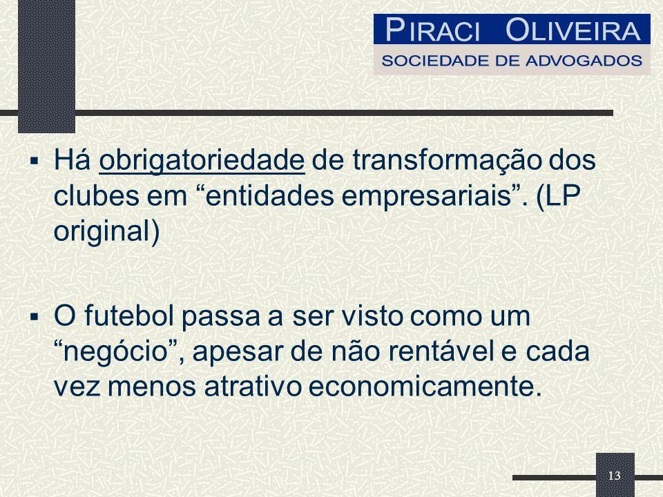 Há obrigatoriedade de transformação dos clubes em entidades empresariais . (LP original)