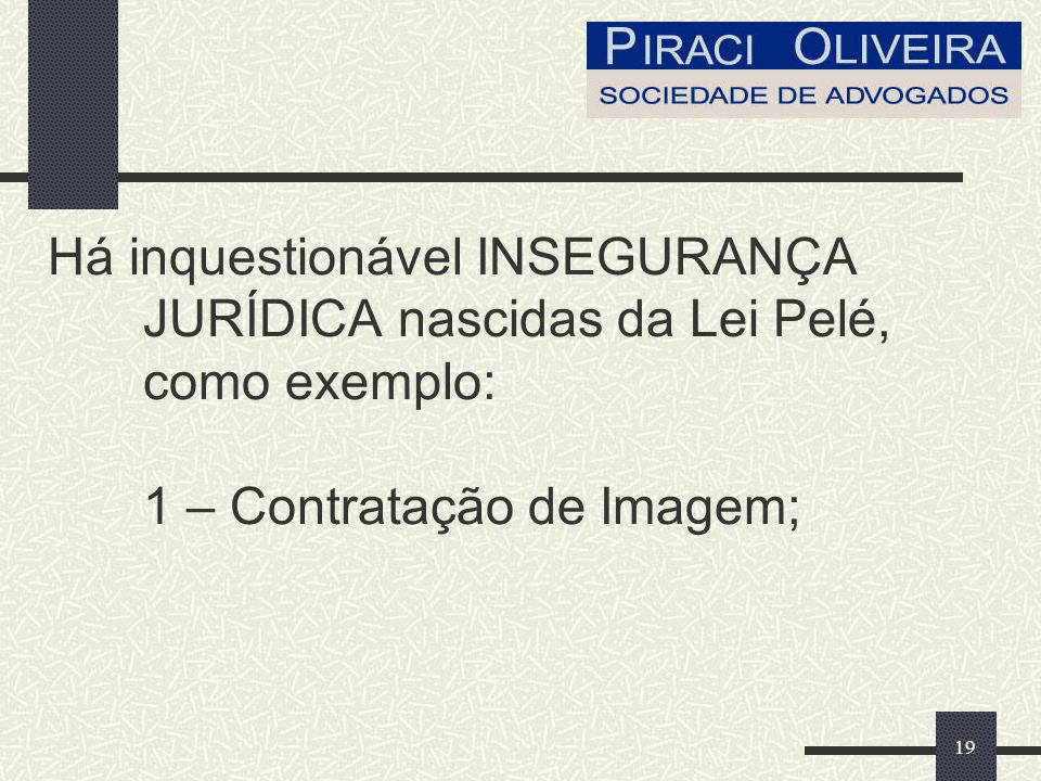 Há inquestionável INSEGURANÇA JURÍDICA nascidas da Lei Pelé, como exemplo: 1 – Contratação de Imagem;