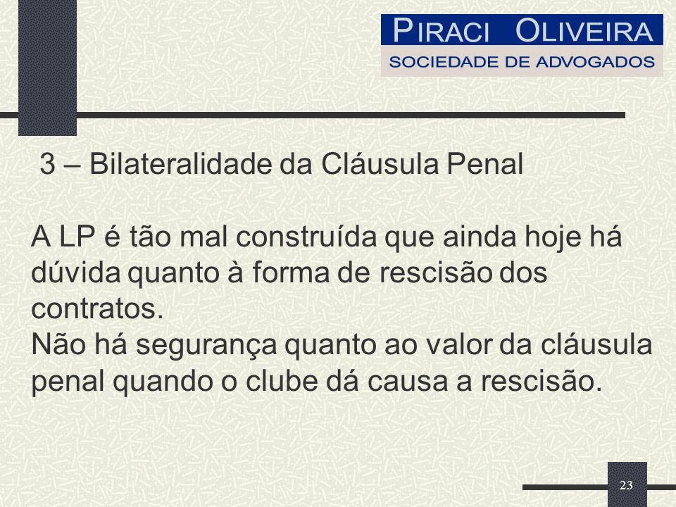 3 – Bilateralidade da Cláusula Penal A LP é tão mal construída que ainda hoje há dúvida quanto à forma de rescisão dos contratos.