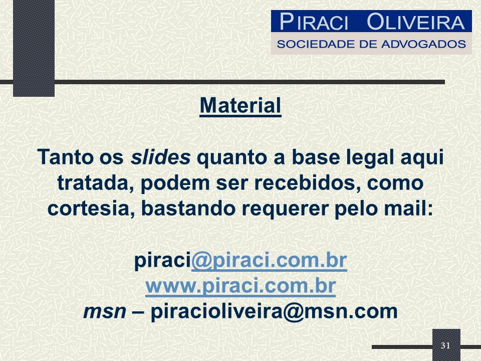 Material Tanto os slides quanto a base legal aqui tratada, podem ser recebidos, como cortesia, bastando requerer pelo mail: piraci@piraci.com.br www.piraci.com.br msn – piracioliveira@msn.com